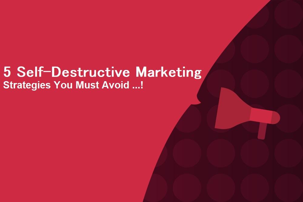 Self-Destructive Marketing to avoid