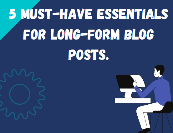 must-have essentials for long-form blog posts